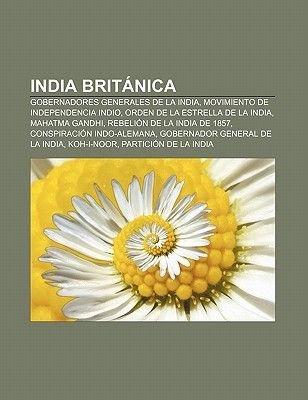 India Britanica - Gobernadores Generales de La India, Movimiento de Independencia Indio, Orden de La Estrella de La India,...
