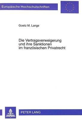 Die Vertragsverweigerung Und Ihre Sanktionen Im Franzoesischen Privatrecht (German, Paperback): Goetz M Lange