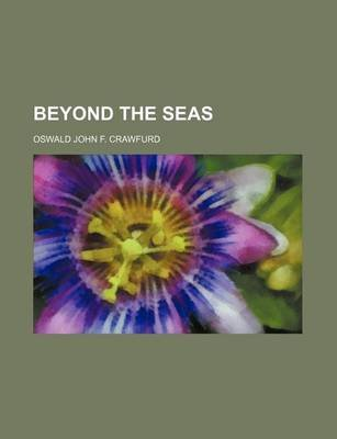Beyond the Seas (Paperback): Oswald Crawfurd