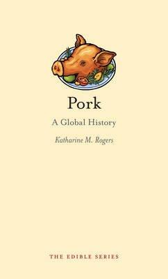Pork - A Global History (Hardcover, New): Katharine M. Rogers