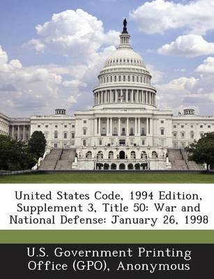 United States Code, 1994 Edition, Supplement 3, Title 50 - War and National Defense: January 26, 1998 (Paperback): U. S....