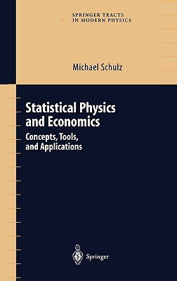 Statistical Physics and Economics - Concepts, Tools and Applications (Hardcover, 2003): Michael Schulz