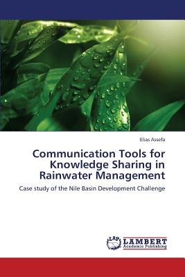 Communication Tools for Knowledge Sharing in Rainwater Management (Paperback): Assefa Elias