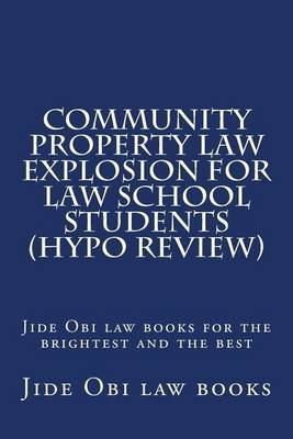 Community Property Law Explosion for Law School Students