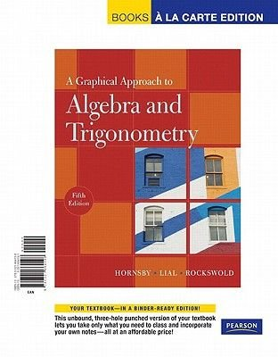 A Graphical Approach to Algebra and Trigonometry (Loose-leaf, 5th): John S. Hornsby, Margaret L. Lial, Gary K Rockswold