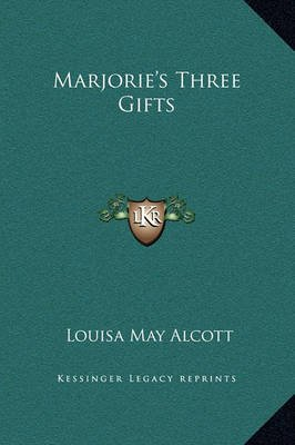 Marjorie's Three Gifts (Hardcover): Louisa May Alcott