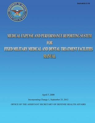 Medical Expense and Performance Reporting System for Fixed Military Medical and Dental Treatment Facilities Manual (Paperback):...