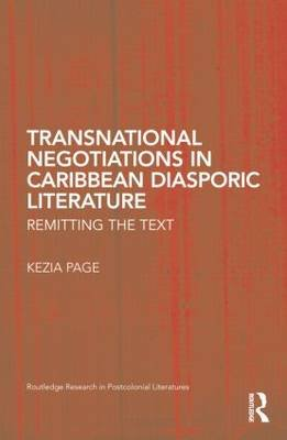 Transnational Negotiations in Caribbean Diasporic Literature - Remitting the Text (Paperback): Kezia Page