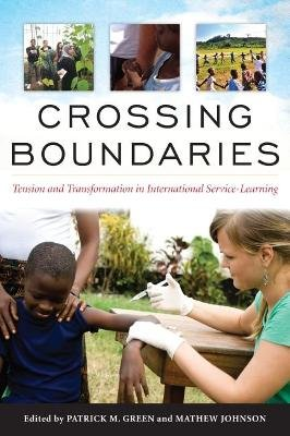 Crossing Boundaries - Tension and Transformation in International Service-Learning (Hardcover): Patrick Green, Matthew Johnson