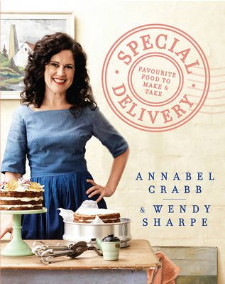 Special Delivery - Favourite Recipes to Make and Take (Hardcover): Annabel Crabb, Wendy Sharpe