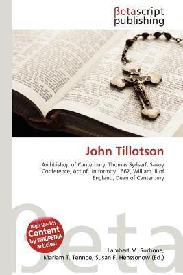 John Tillotson (Paperback): Lambert M. Surhone, Mariam T. Tennoe, Susan F. Henssonow