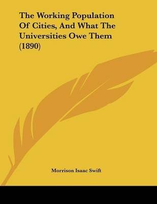 The Working Population of Cities, and What the Universities Owe Them (1890) (Paperback): Morrison Isaac Swift