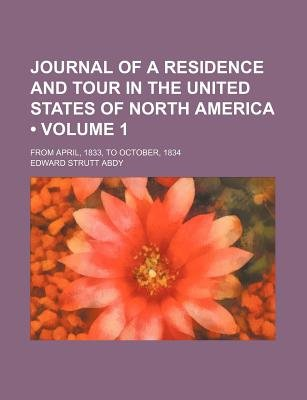 Journal of a Residence and Tour in the United States of North America (Volume 1); From April, 1833, to October, 1834...
