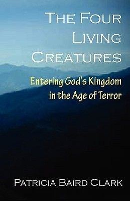 The Four Living Creatures (Paperback): Patricia Baird Clark