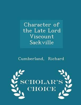 Character of the Late Lord Viscount Sackville - Scholar's Choice Edition (Paperback): Cumberland Richard
