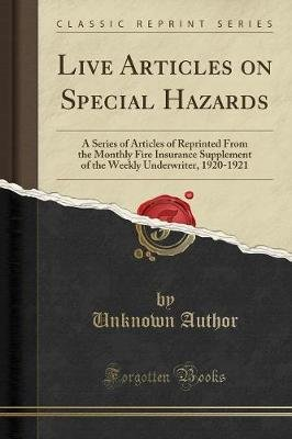 Live Articles on Special Hazards - A Series of Articles of Reprinted from the Monthly Fire Insurance Supplement of the Weekly...