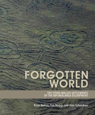 Forgotten World - The Stone-Walled Settlements of the Mpumalanga Escarpment (Paperback): Peter Delius, Tim Maggs, Alex Schoeman