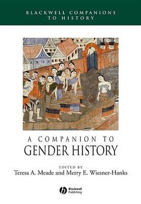 A Companion to Gender History (Electronic book text, 1st edition): Teresa A. Meade, Merry E. Wiesner-Hanks