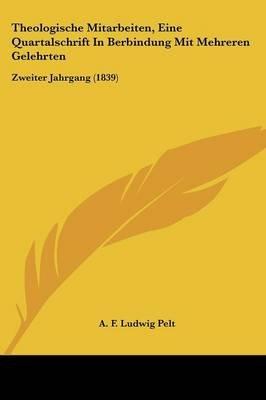 Theologische Mitarbeiten, Eine Quartalschrift in Berbindung Mit Mehreren Gelehrten - Zweiter Jahrgang (1839) (English, German,...