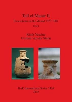 Tell el-Mazar II - Excavations on the Mound 1977-1981. Field I (Paperback): Khair Yassine, Eveline van der Steen