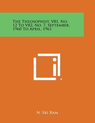 The Theosophist, V81, No. 12 to V82, No. 7, September, 1960 to April, 1961 (Paperback): N.Sri Ram