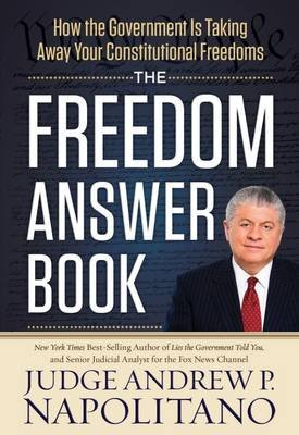 The Freedom Answer Book - How the Government Is Taking Away Your Constitutional Freedoms (Hardcover): Andrew P Napolitano