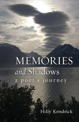 Memories and Shadows: A Poet's Journey (Paperback): Hilly Kendrick