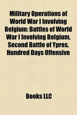 Military Operations of World War I Involving Belgium - Battles of World War I Involving Belgium, Second Battle of Ypres,...
