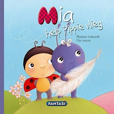 Mia Help Pippie Vlieg (Afrikaans, Hardcover): Elen Lescoat