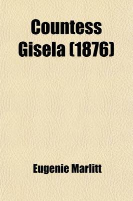 Countess Gisela; From the German of E. Marlitt (Paperback): Eugenie Marlitt