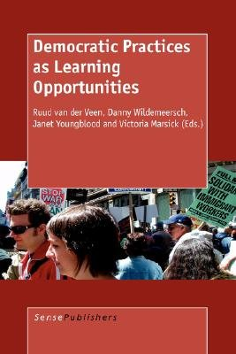Democratic Practices as Learning Opportunities (Paperback): R Van der Veen, W. Youngblood Janet W. Youngblood, Janet W....