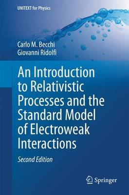 An Introduction to Relativistic Processes and the Standard Model of Electroweak Interactions (Hardcover, 2nd ed. 2014): Carlo...