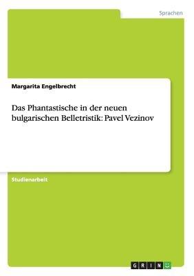 Das Phantastische in Der Neuen Bulgarischen Belletristik - Pavel Vezinov (German, Paperback): Margarita Engelbrecht
