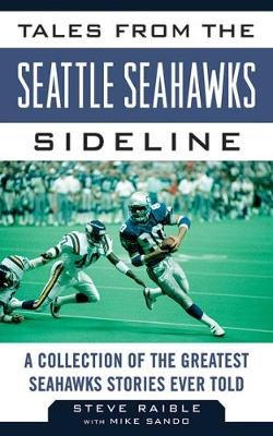 Tales from the Seattle Seahawks Sideline - A Collection of the Greatest Seahawks Stories Ever Told (Hardcover): Steve Raible,...