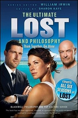 Ultimate Lost and Philosophy - Think Together, Die Alone (Paperback): Sharon Kaye