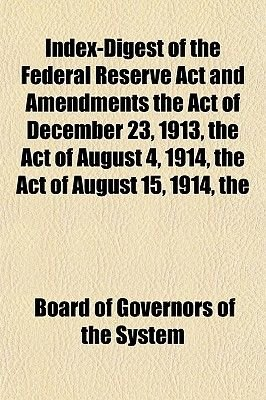 The Index-Digest of the Federal Reserve ACT and Amendments