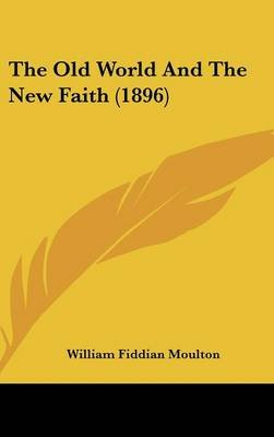 The Old World and the New Faith (1896) (Hardcover): William Fiddian Moulton
