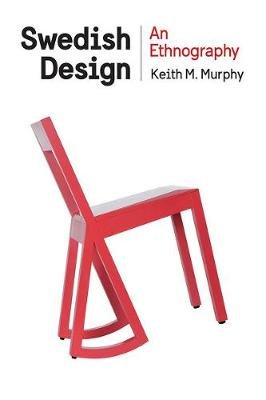 Swedish Design - An Ethnography (Hardcover): Keith M. Murphy