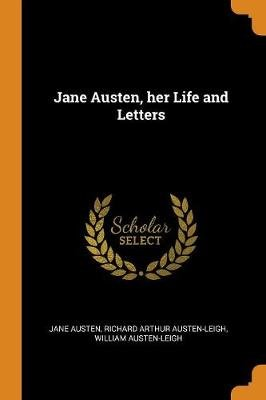 Jane Austen, Her Life and Letters (Paperback): Jane Austen, Richard Arthur Austen-Leigh, William Austen-Leigh