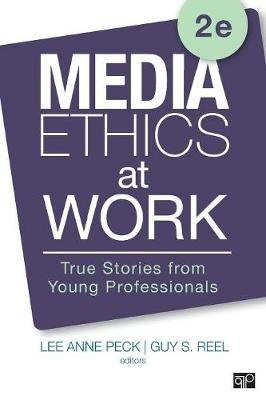 Media Ethics at Work - True Stories from Young Professionals (Paperback, 2nd Revised edition): Lee Anne Peck, Guy S. Reel