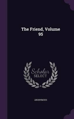 The Friend, Volume 95 (Hardcover): Anonymous