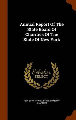Annual Report of the State Board of Charities of the State of New York (Hardcover): New York (State) State Board of Chariti