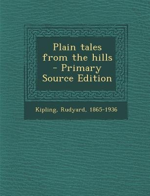 Plain Tales from the Hills - Primary Source Edition (Paperback): Rudyard Kipling