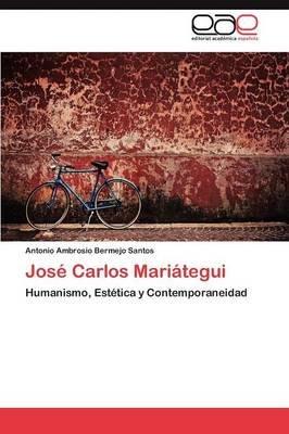 Jose Carlos Mariategui (Spanish, Paperback): Antonio Ambrosio Bermejo Santos