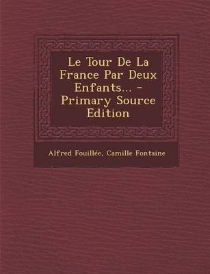 Le Tour de La France Par Deux Enfants... (English, French, Paperback): Alfred Jules Emile Fouillee, Camille Fontaine