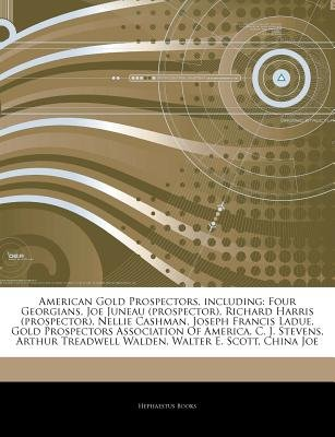 Articles on American Gold Prospectors, Including - Four Georgians, Joe Juneau (Prospector), Richard Harris (Prospector), Nellie...
