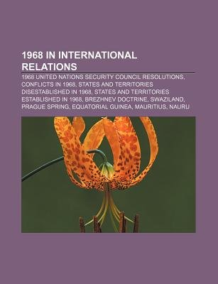 1968 in International Relations - 1968 United Nations Security Council Resolutions, Conflicts in 1968 (Paperback): Source...