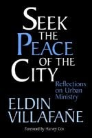 Seek the Peace of the City - Reflections on Urban Ministry (Paperback): Eldin Villafane