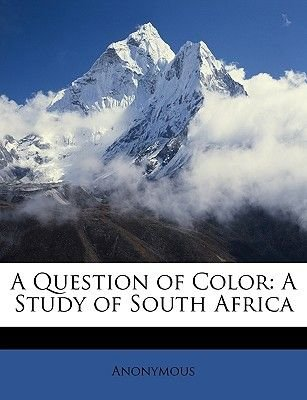 A Question of Color - A Study of South Africa (Paperback): Anonymous
