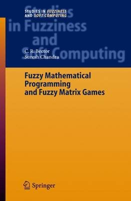 Fuzzy Mathematical Programming and Fuzzy Matrix Games (Hardcover, 2005): C R. Bector, Suresh Chandra